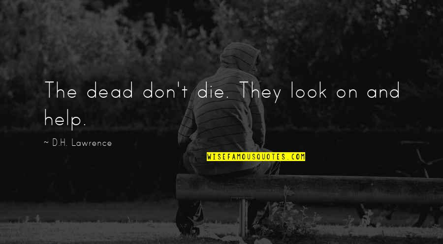 Quotes Mostly Dead Quotes By D.H. Lawrence: The dead don't die. They look on and
