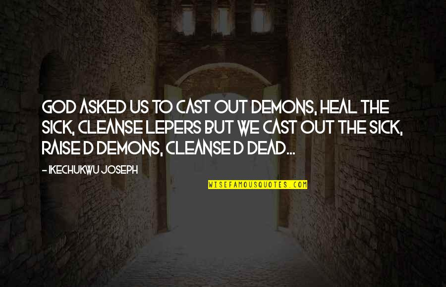 Quotes Mostly Dead Quotes By Ikechukwu Joseph: God asked us to cast out demons, heal