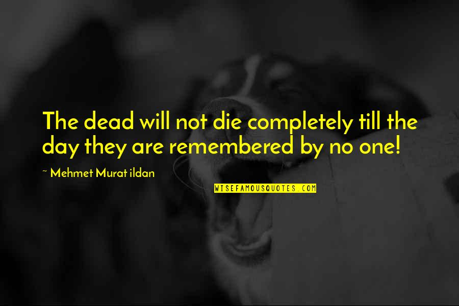 Quotes Mostly Dead Quotes By Mehmet Murat Ildan: The dead will not die completely till the
