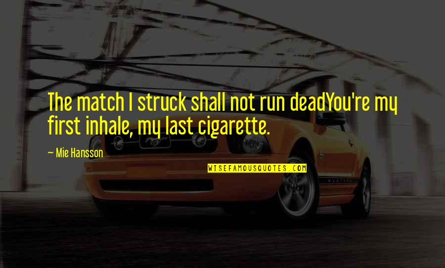 Quotes Mostly Dead Quotes By Mie Hansson: The match I struck shall not run deadYou're