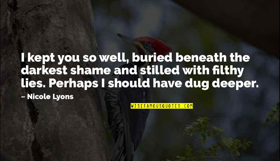 Quotes Mostly Dead Quotes By Nicole Lyons: I kept you so well, buried beneath the