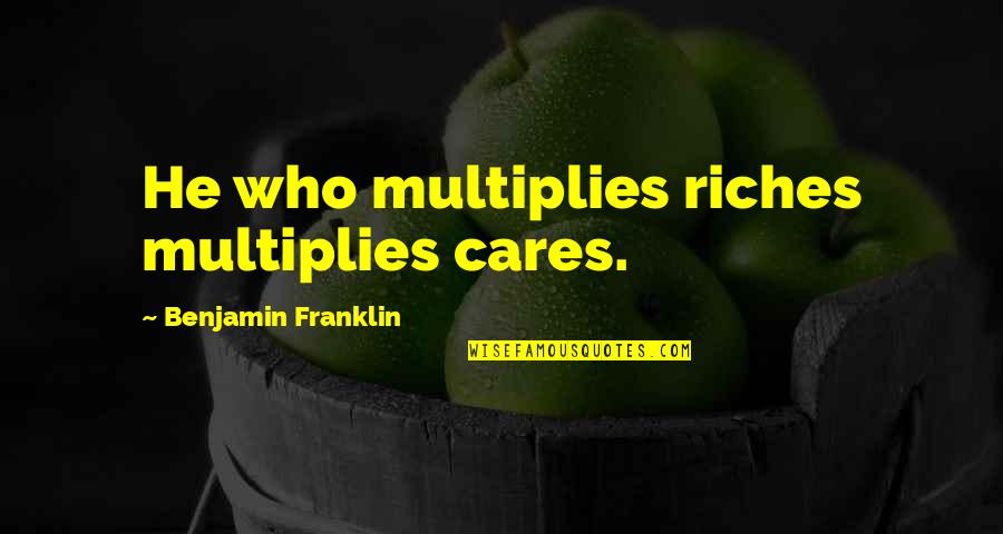 Quotes Murakami Dance Dance Dance Quotes By Benjamin Franklin: He who multiplies riches multiplies cares.