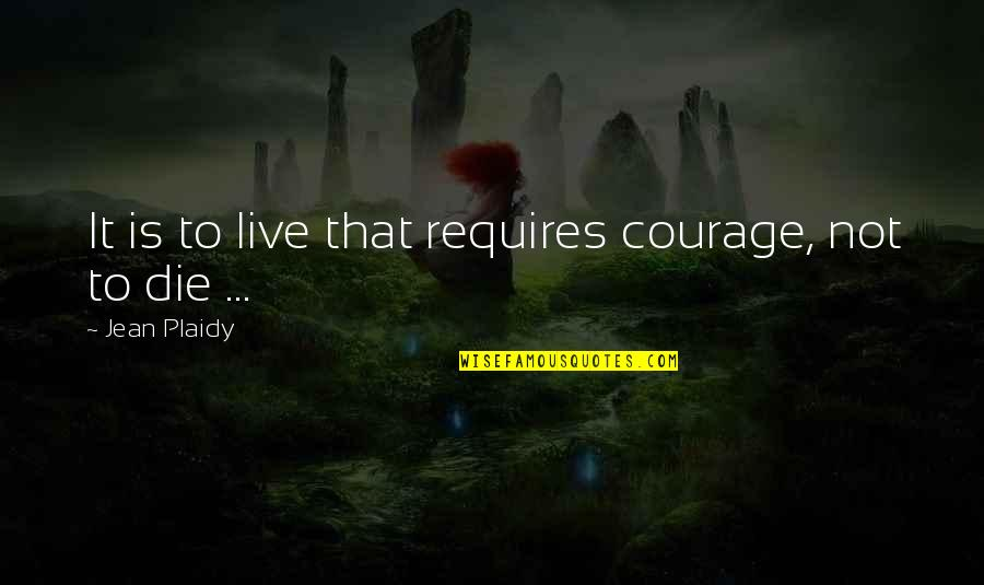 Quotes Murakami Dance Dance Dance Quotes By Jean Plaidy: It is to live that requires courage, not