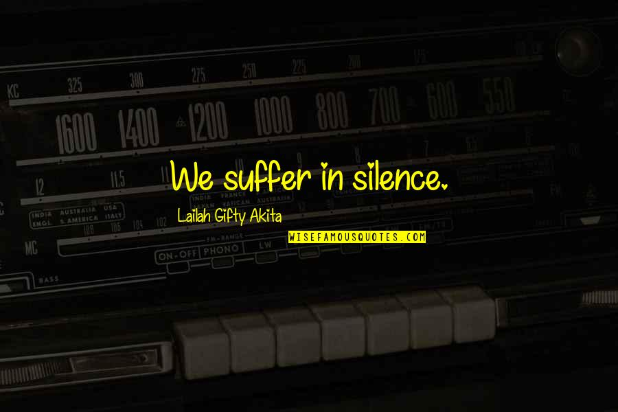 Quotes Negeri Para Bedebah Quotes By Lailah Gifty Akita: We suffer in silence.