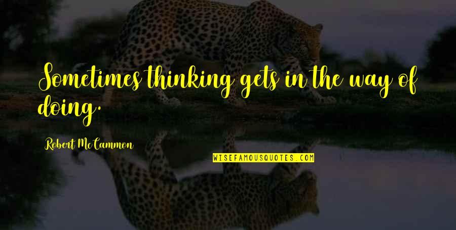 Quotes Negeri Para Bedebah Quotes By Robert McCammon: Sometimes thinking gets in the way of doing.