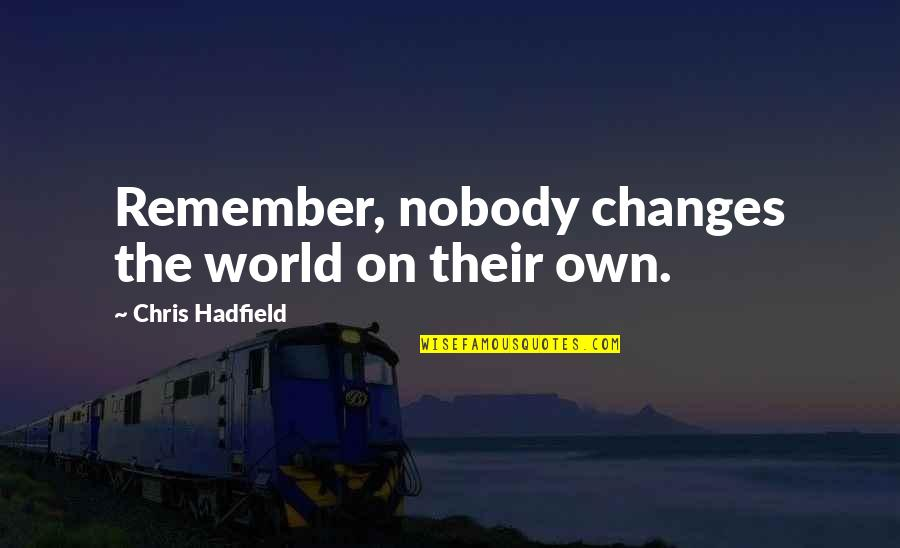 Quotes Nyerere Quotes By Chris Hadfield: Remember, nobody changes the world on their own.