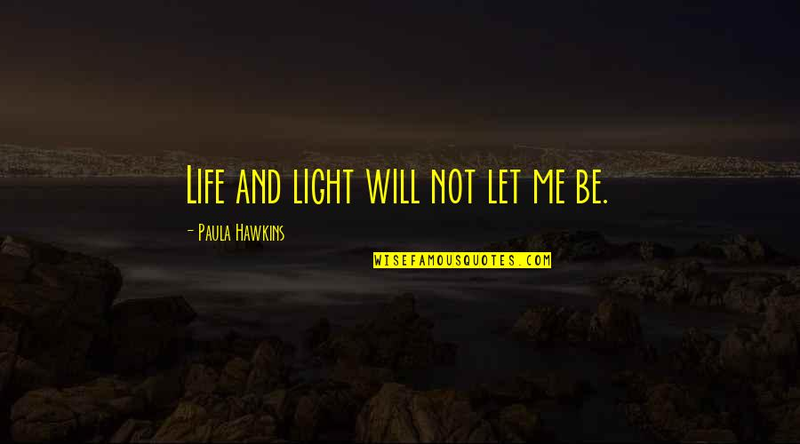 Quotes Oranges And Sunshine Quotes By Paula Hawkins: Life and light will not let me be.