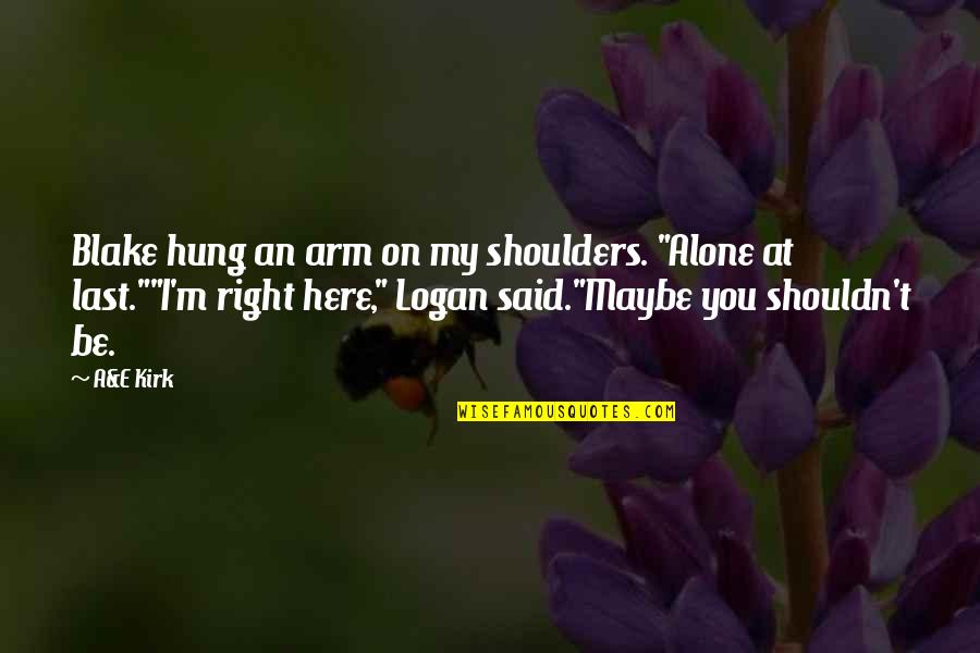 """Quotes Paine Common Sense Quotes By A&E Kirk: Blake hung an arm on my shoulders. """"Alone"""