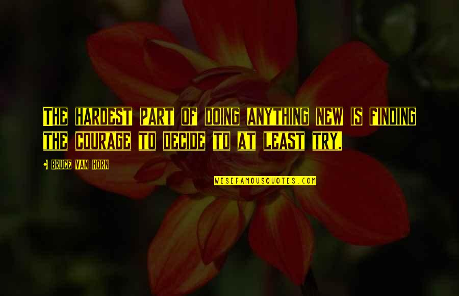 Quotes Paine Common Sense Quotes By Bruce Van Horn: The hardest part of doing anything new is