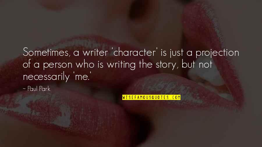 Quotes Paine Common Sense Quotes By Paul Park: Sometimes, a writer 'character' is just a projection
