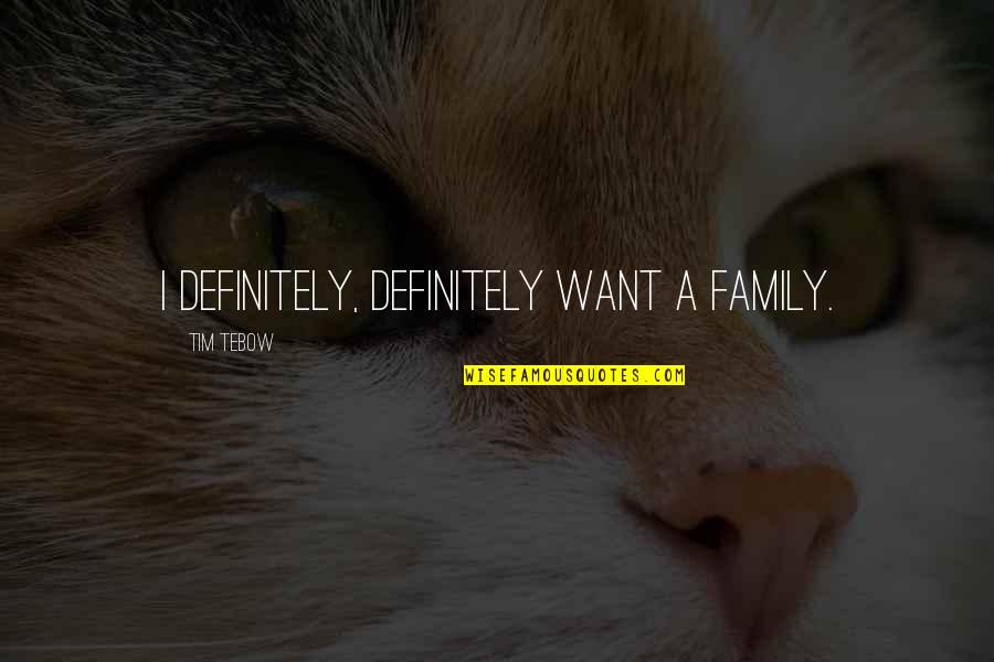 Quotes Paine Common Sense Quotes By Tim Tebow: I definitely, definitely want a family.