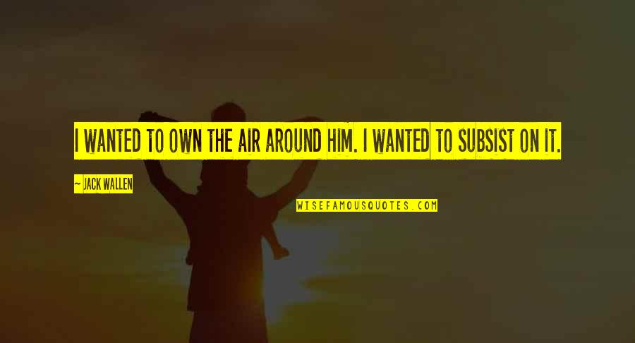 Quotes Paranormalcy Quotes By Jack Wallen: I wanted to own the air around him.