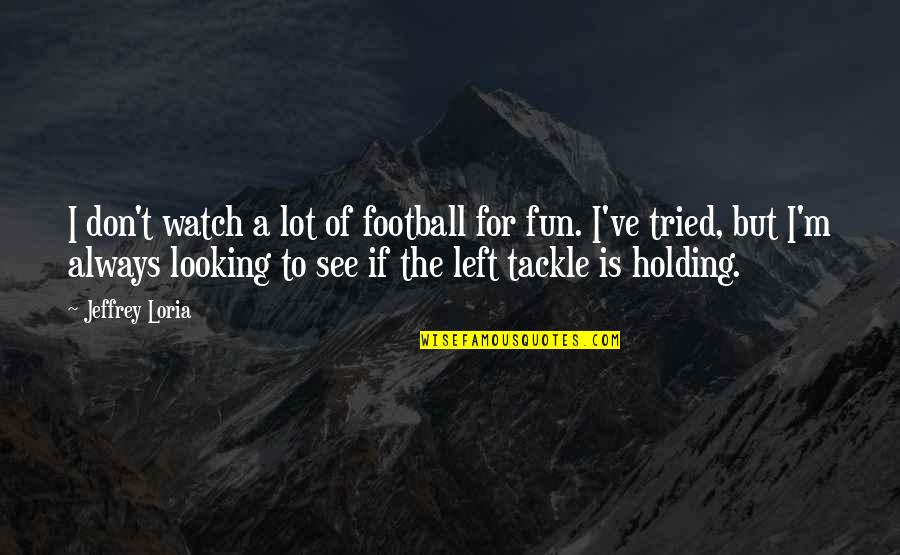 Quotes Paranormalcy Quotes By Jeffrey Loria: I don't watch a lot of football for