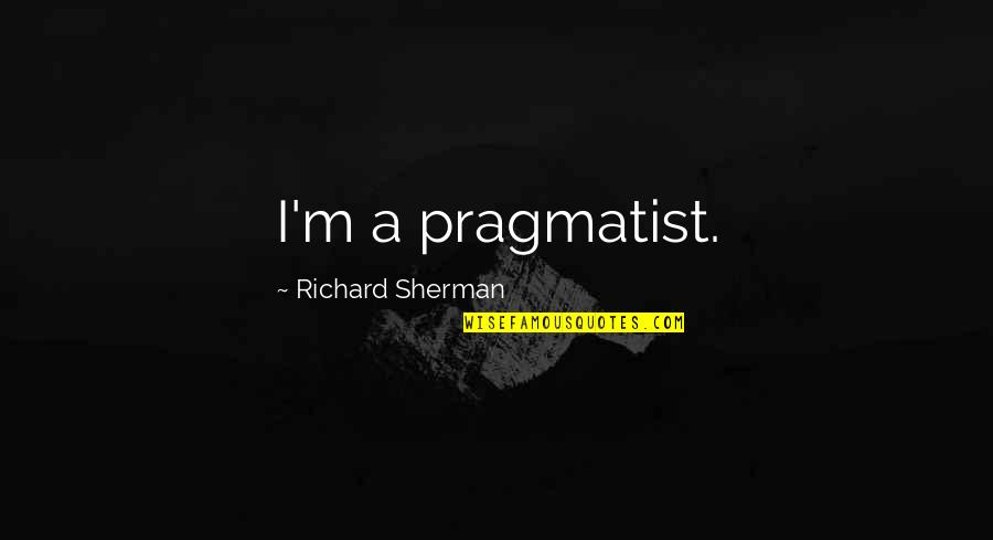 Quotes Paranormalcy Quotes By Richard Sherman: I'm a pragmatist.