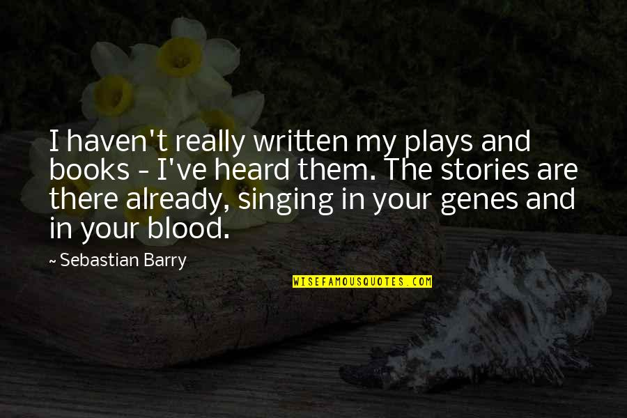 Quotes Paz Quotes By Sebastian Barry: I haven't really written my plays and books