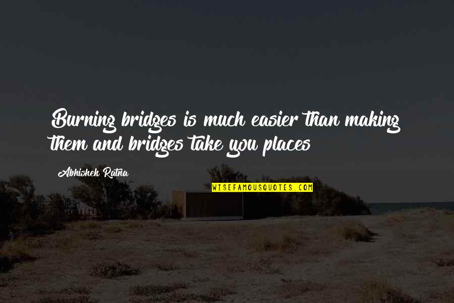 Quotes Plus Out Of Business Quotes By Abhishek Ratna: Burning bridges is much easier than making them