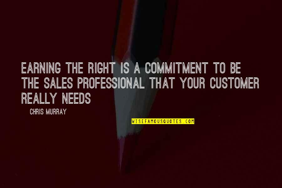Quotes Plus Out Of Business Quotes By Chris Murray: Earning the Right is a commitment to be