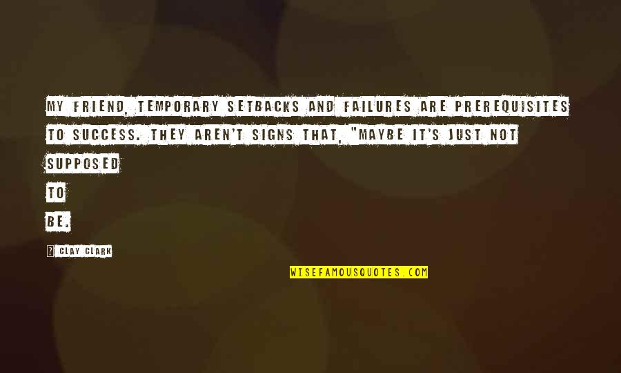 Quotes Plus Out Of Business Quotes By Clay Clark: My friend, temporary setbacks and failures are prerequisites