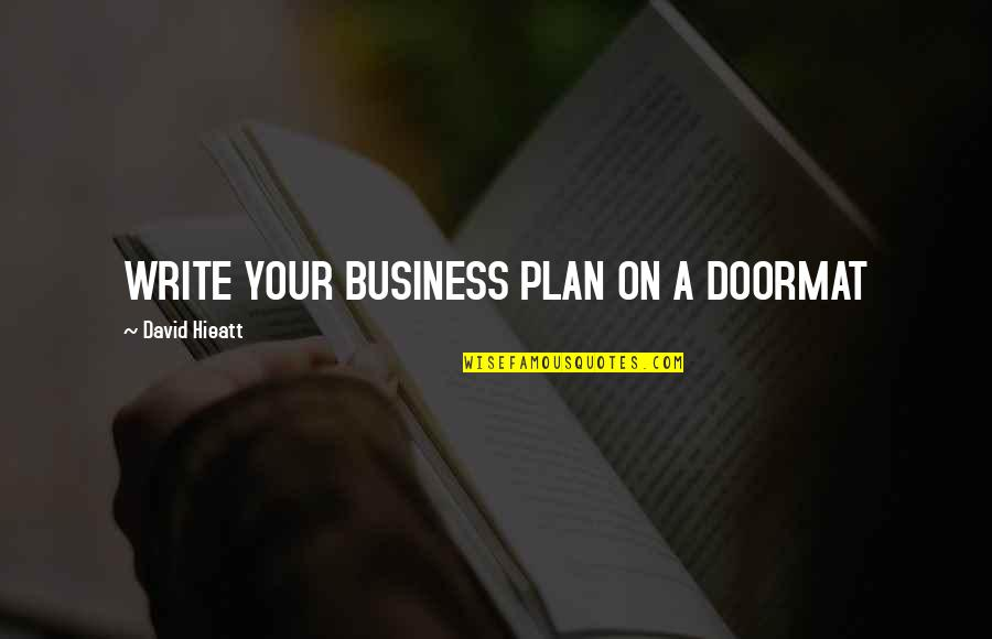 Quotes Plus Out Of Business Quotes By David Hieatt: WRITE YOUR BUSINESS PLAN ON A DOORMAT