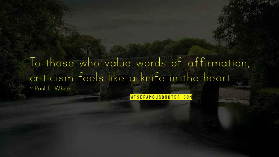 Quotes Plus Out Of Business Quotes By Paul E. White: To those who value words of affirmation, criticism