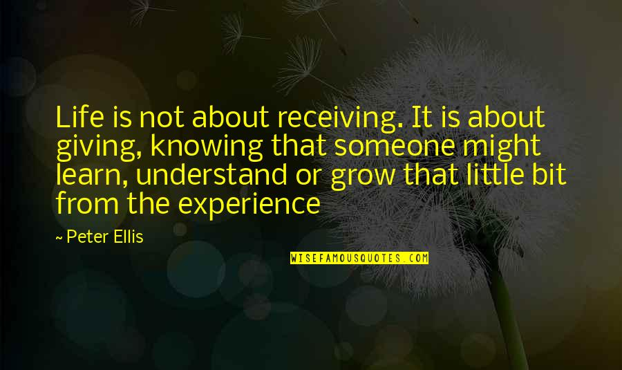 Quotes Plus Out Of Business Quotes By Peter Ellis: Life is not about receiving. It is about
