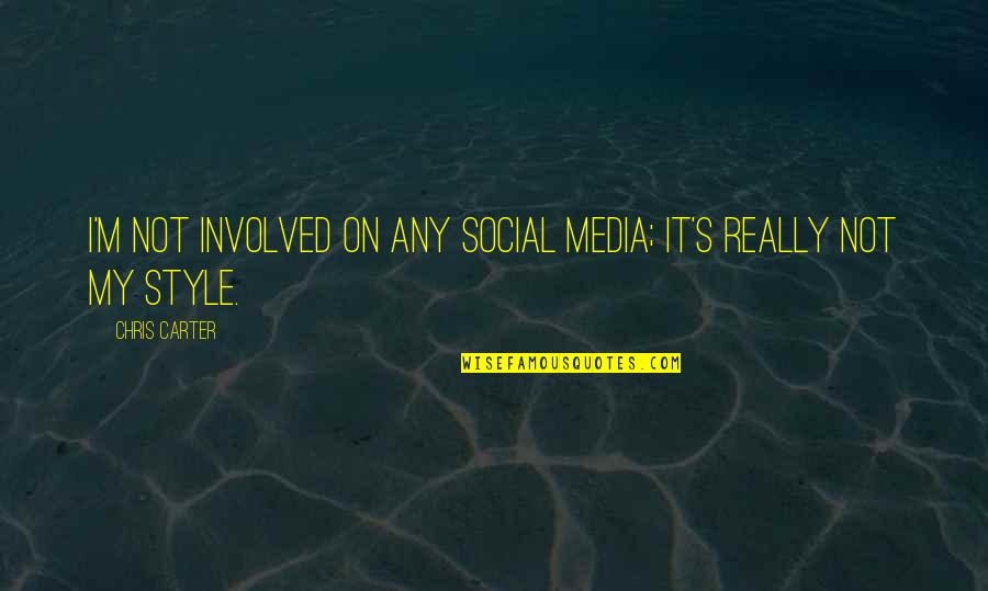 Quotes Pronounce Quotes By Chris Carter: I'm not involved on any social media; it's