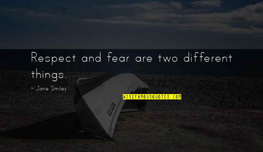 Quotes Pronounce Quotes By Jane Smiley: Respect and fear are two different things.