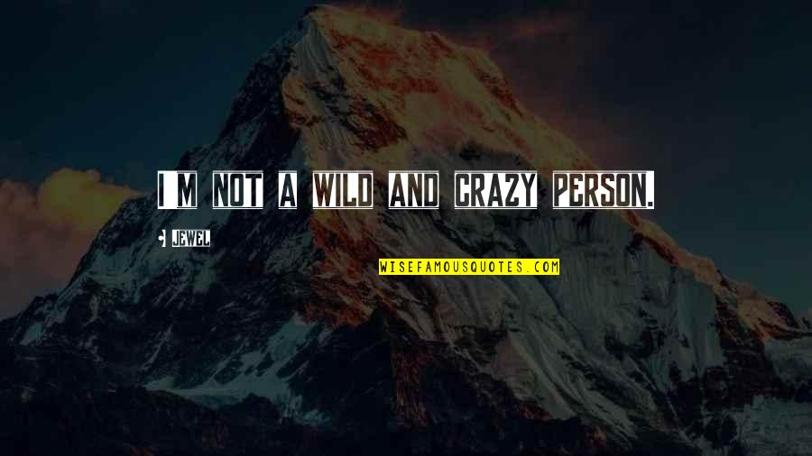 Quotes Publicidad Quotes By Jewel: I'm not a wild and crazy person.
