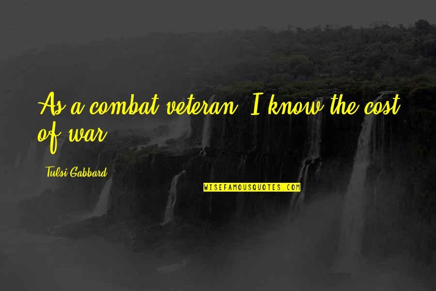 Quotes Publicidad Quotes By Tulsi Gabbard: As a combat veteran, I know the cost