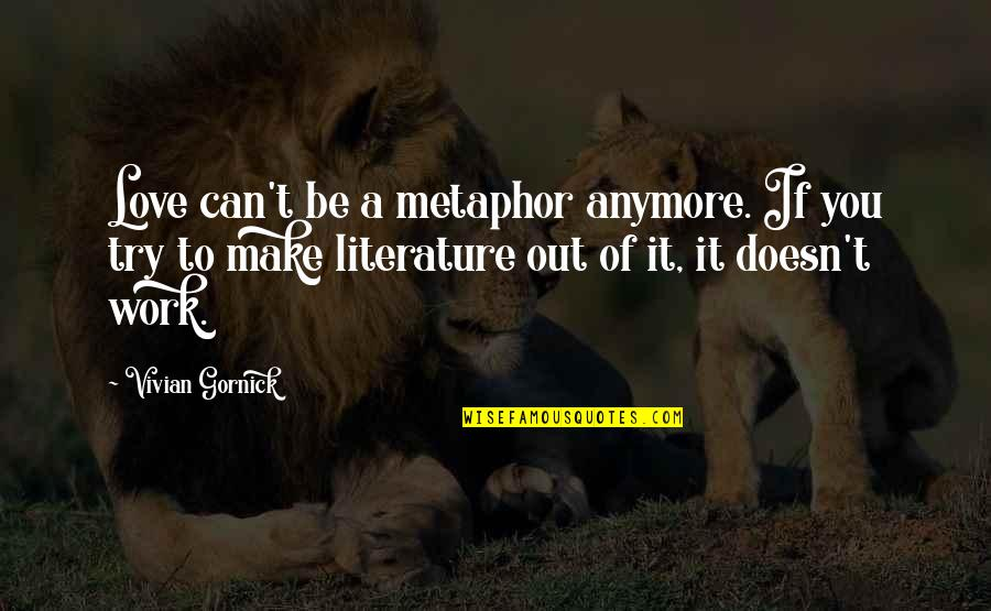 Quotes Publicidad Quotes By Vivian Gornick: Love can't be a metaphor anymore. If you