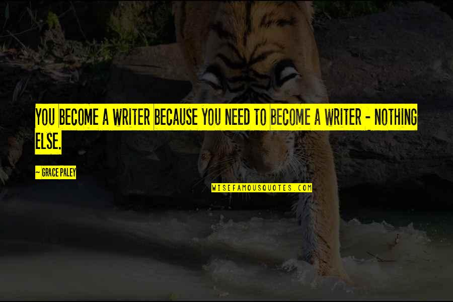 Quotes Refuse To Sink Quotes By Grace Paley: You become a writer because you need to