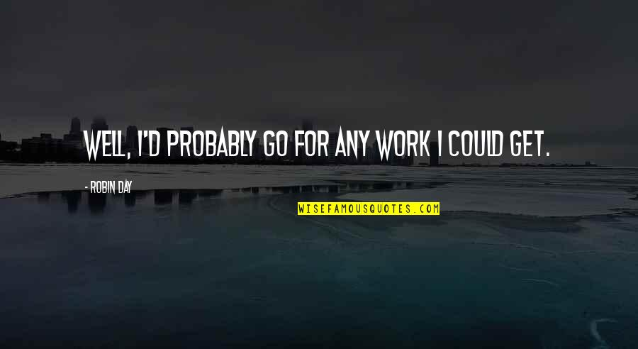 Quotes Refuse To Sink Quotes By Robin Day: Well, I'd probably go for any work I