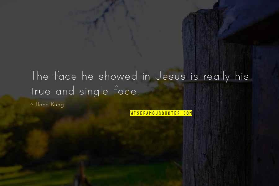 Quotes Rudy Misfits Quotes By Hans Kung: The face he showed in Jesus is really