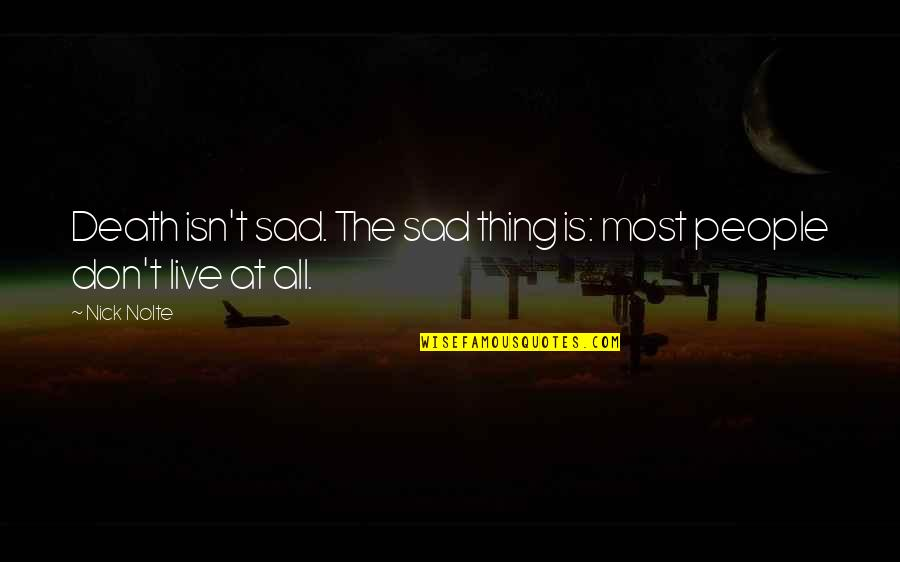 Quotes Rudy Misfits Quotes By Nick Nolte: Death isn't sad. The sad thing is: most