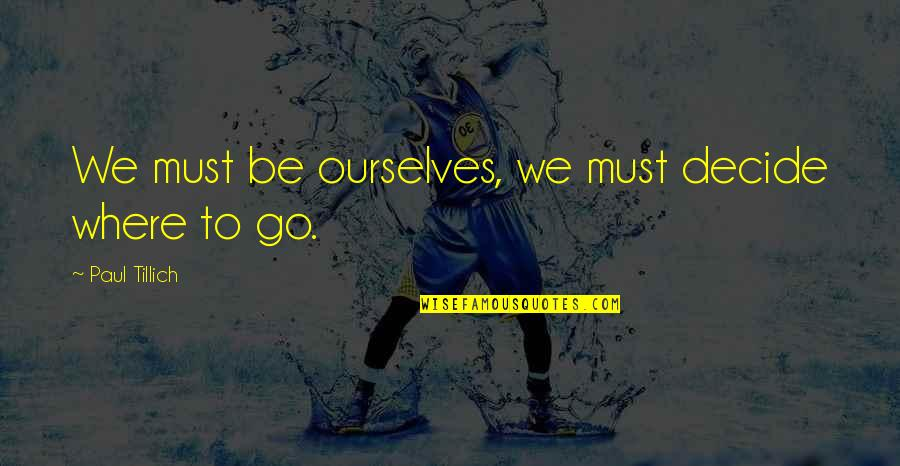 Quotes Rudy Misfits Quotes By Paul Tillich: We must be ourselves, we must decide where