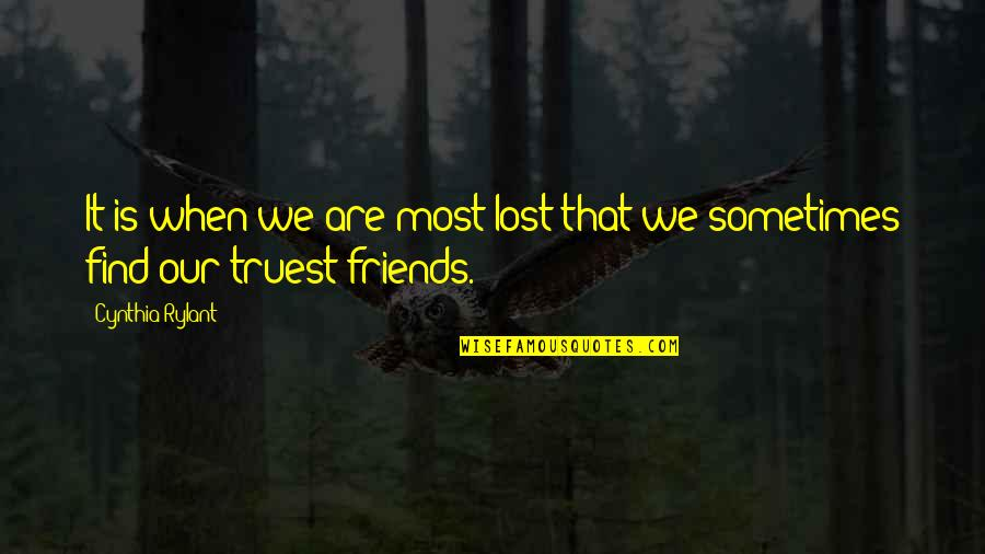 Quotes Sao Quotes By Cynthia Rylant: It is when we are most lost that