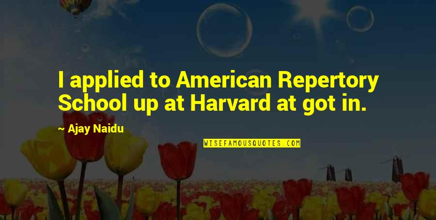 Quotes Sastrawan Quotes By Ajay Naidu: I applied to American Repertory School up at