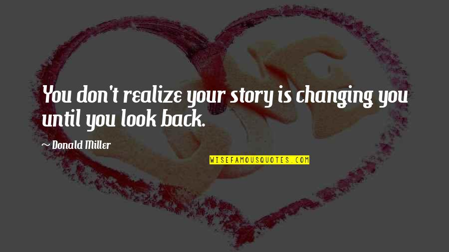Quotes Sastrawan Quotes By Donald Miller: You don't realize your story is changing you