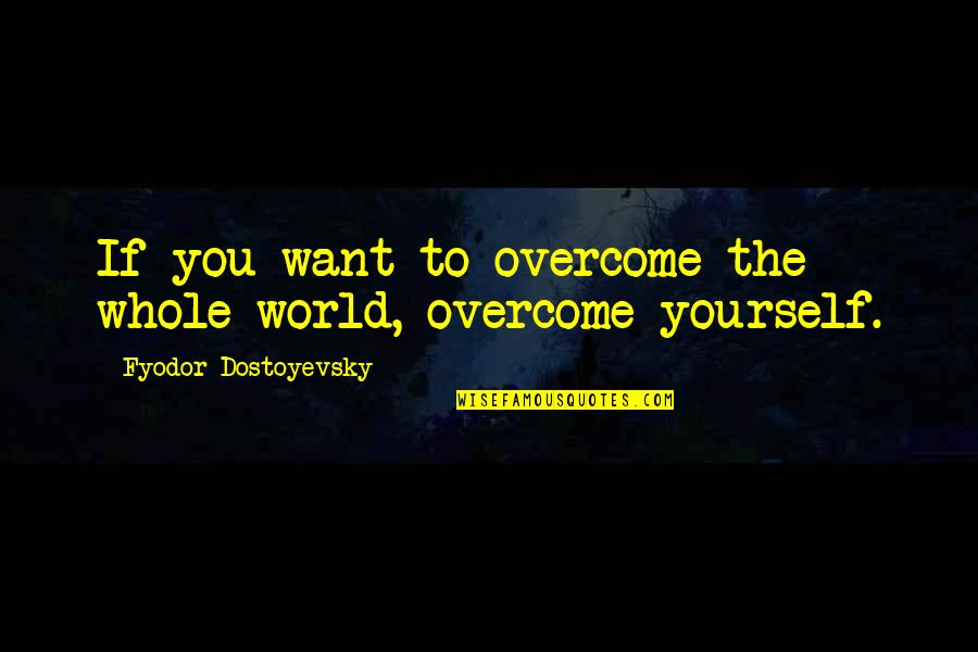 Quotes Sastrawan Quotes By Fyodor Dostoyevsky: If you want to overcome the whole world,