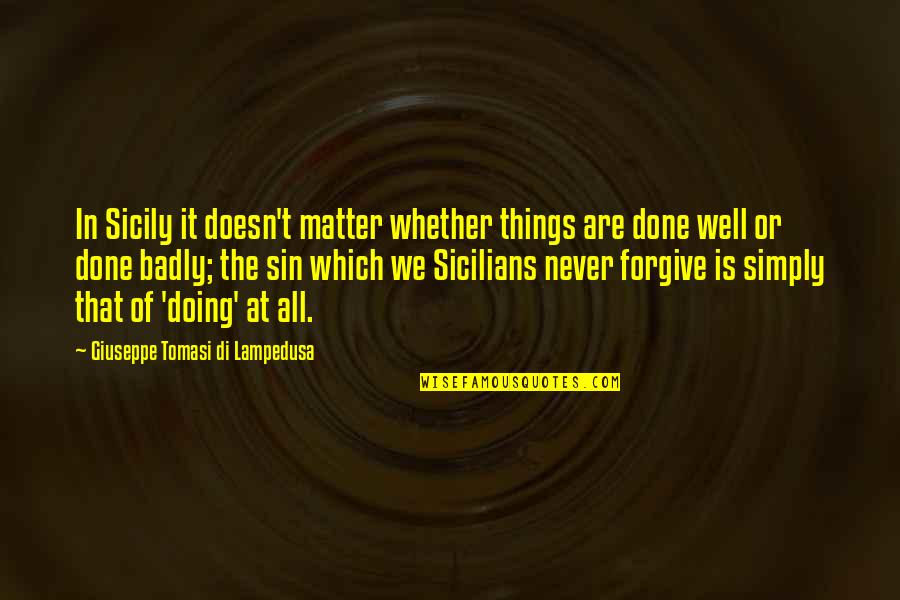 Quotes Sastrawan Quotes By Giuseppe Tomasi Di Lampedusa: In Sicily it doesn't matter whether things are
