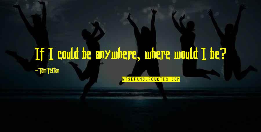 Quotes Sastrawan Quotes By Tom Felton: If I could be anywhere, where would I