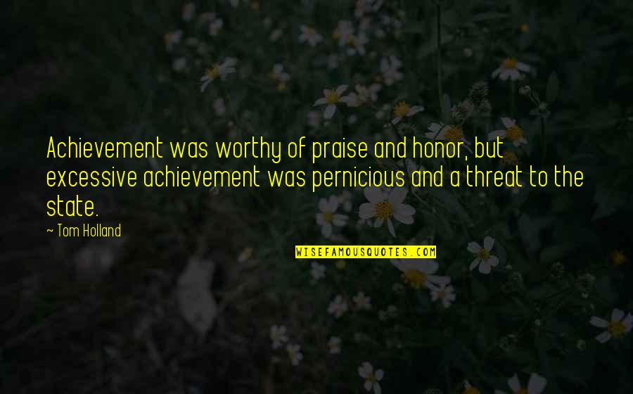 Quotes Sastrawan Quotes By Tom Holland: Achievement was worthy of praise and honor, but