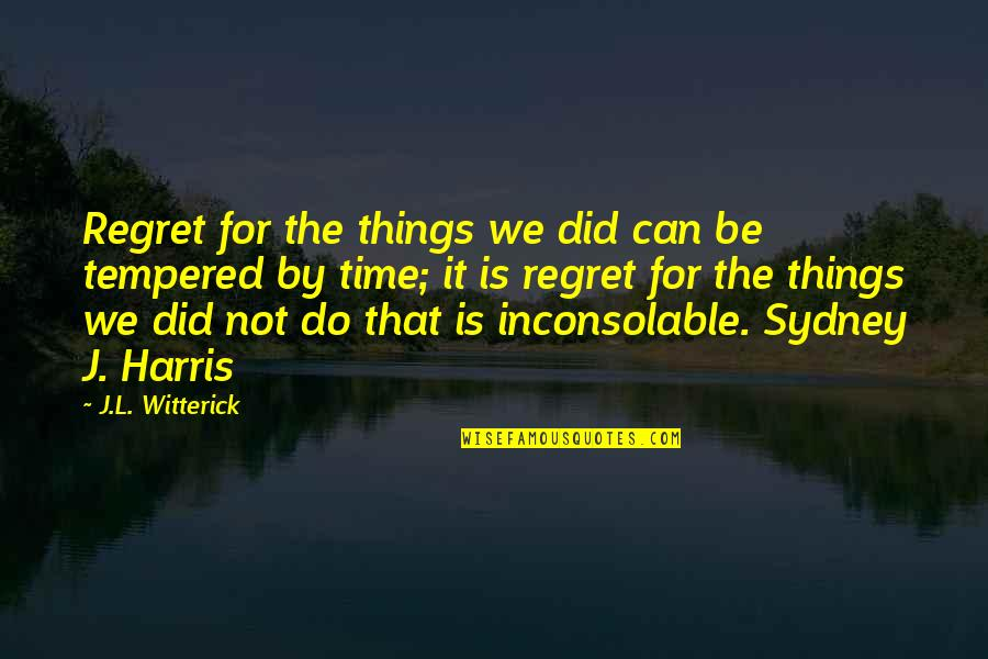 Quotes Savitri Quotes By J.L. Witterick: Regret for the things we did can be
