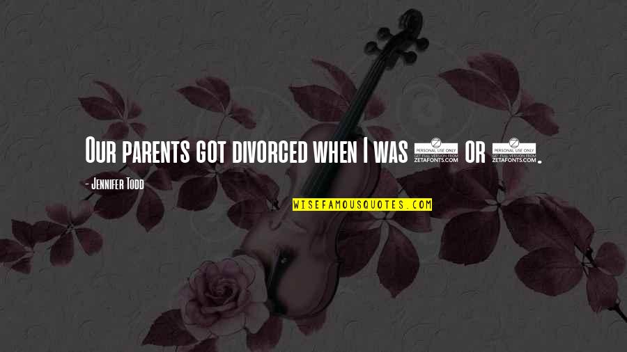 Quotes Savitri Quotes By Jennifer Todd: Our parents got divorced when I was 8