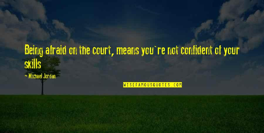 Quotes Savitri Quotes By Michael Jordan: Being afraid on the court, means you're not