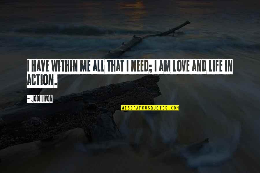 Quotes Sayings About Me Quotes By Jodi Livon: I have within me all that I need;