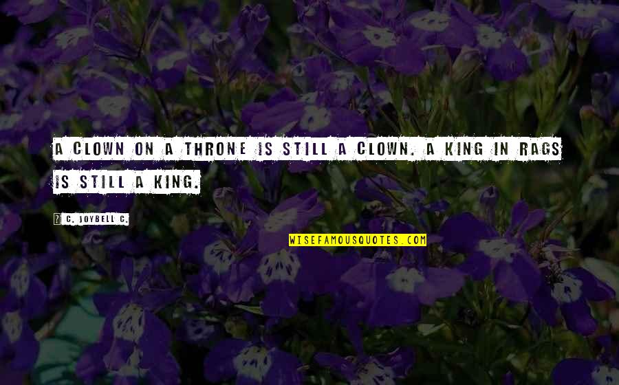 Quotes Signature Text Quotes By C. JoyBell C.: A clown on a throne is still a