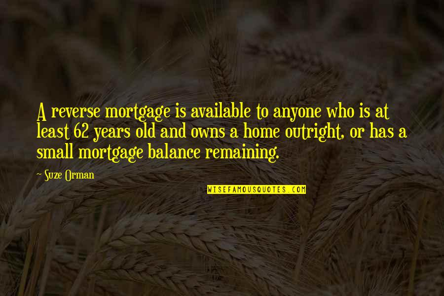 Quotes Signature Text Quotes By Suze Orman: A reverse mortgage is available to anyone who