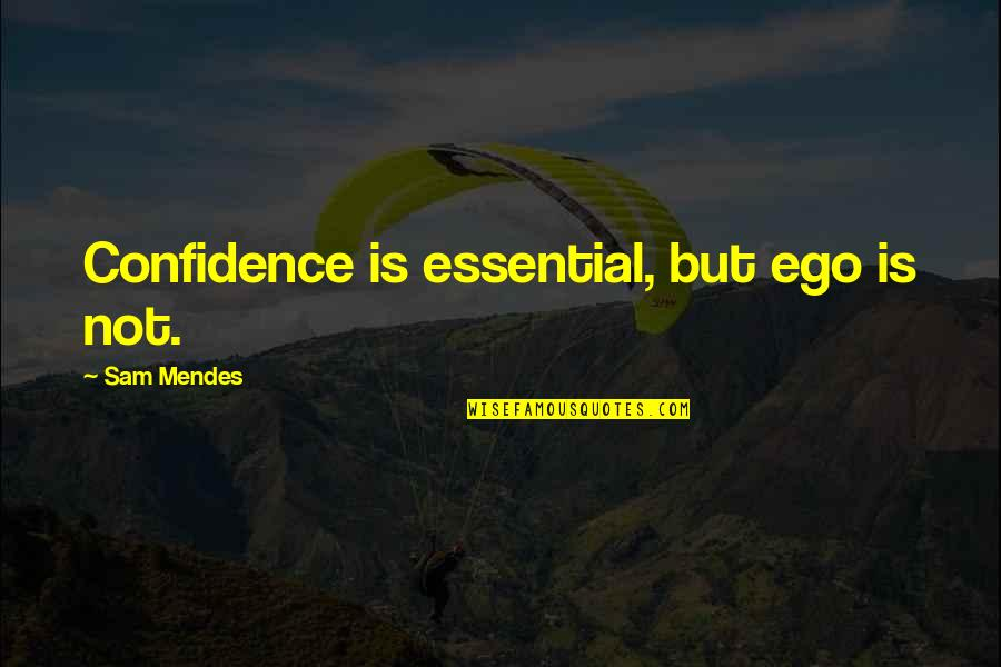 Quotes Simpsons Australia Quotes By Sam Mendes: Confidence is essential, but ego is not.