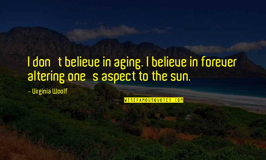 Quotes Simpsons Australia Quotes By Virginia Woolf: I don't believe in aging. I believe in